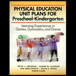 Physical Education Unit Plans For Preschool Kindergarten : Learning Experiences in Games, Gymnastics, and Dance