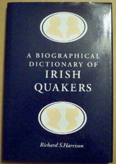 Biographical Dictionary of Irish Quakers Richard Harrison 9781851823048 Books