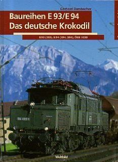 Baureihen E 93/E 94. Das deutsche Krokodil E 93 193 , E 94 194, 254 , �BB 1020.: Gerhard Dambacher: Bücher