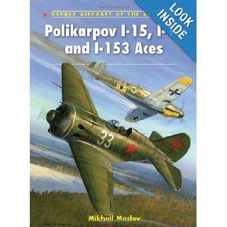 Polikarpov I 15, I 16 and I 153 Aces (Aircraft of the Aces) Mikhail Maslov, Mark Postlethwaite 9781846039812 Books