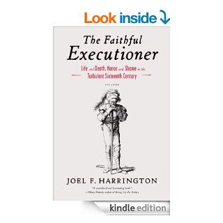 The Faithful Executioner: Life and Death, Honor and Shame in the Turbulent Sixteenth Century eBook: Joel F. Harrington: Kindle Store