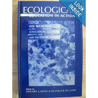 Ecological Education in Action On Weaving Education, Culture, and the Environment (9780791439852) Gregory A. Smith, Dilafruz R. Williams Books