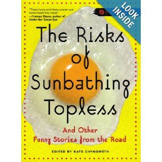 The Risks of Sunbathing Topless: And Other Funny Stories from the Road: Kate Chynoweth: 9789781580055: Books