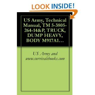 US Army, Technical Manual, TM 5 3805 264 14&P, TRUCK, DUMP HEAVY, BODY M917A1 (NSN 3805 01 431 1165) AND M917A1 W/MCS (MATERIAL CONTROL SYSTEM) (3805 01 432 8249) eBook US Army and www.survivalebooks Kindle Store