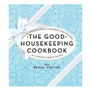 The Good Housekeeping Cookbook: The Bridal Edition: 1, 275 Recipes from America's Favorite Test Kitchen: Good Housekeeping: 9781588169044: Books