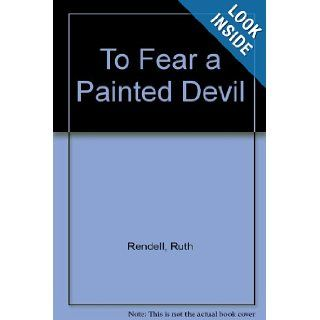 To Fear a Painted Devil: Ruth Rendell: 9780893400217: Books