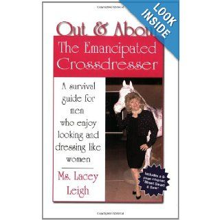 Out & About: The Emancipated Crossdresser: Lacey Leigh: 9780971668003: Books