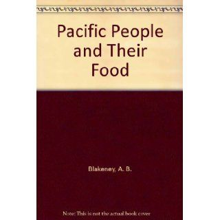 Pacific People and Their Food: Qld.) Pacific Rim Symposium 1998 (Cairns, A. B. Blakeney, L. O'Brien: 9781891127038: Books