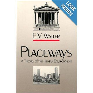 Placeways A Theory of the Human Environment E. V. Walter 9780807842003 Books
