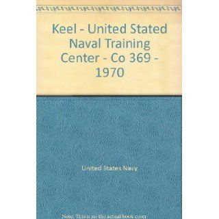 Keel   United Stated Naval Training Center   Co 369   1970 United States Navy Books