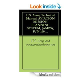 U.S. Army Technical Manual, AVIATION MISSION PLANNING SYSTEM, (AMPS), P/N 1004008, NSN 7010 01 503 4461, (EIC N/A), TM 1 7010 386 12&P, 2006 eBook US Army and www.survivalebooks Kindle Store