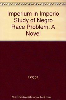 Imperium in Imperio Study of Negro Race Problem A Novel Griggs 9780836985863 Books