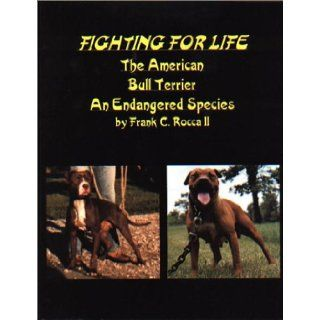 Fighting for life The American bull terrier, an endangered species Frank C Rocca 9780941223027 Books