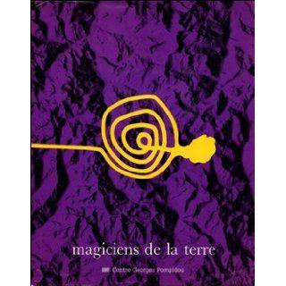 Magiciens de la terre: Centre Georges Pompidou, Musee national d'art moderne, La Villette, la Grande Halle (French Edition): Mark Francis Jean Hubert Ma Aline Luque: 9782858504985: Books