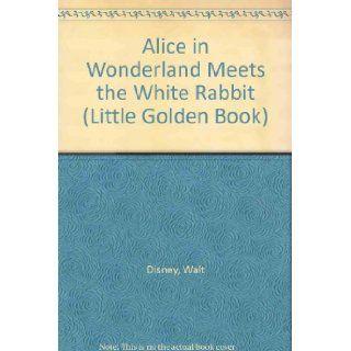 Alice in Wonderland Meets the White Rabbit (Little Golden Book) Walt Disney Books