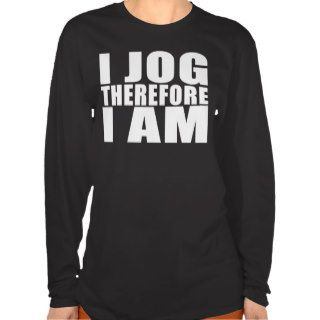 Funny Joggers Quotes Jokes I Jog Therefore I am T shirt