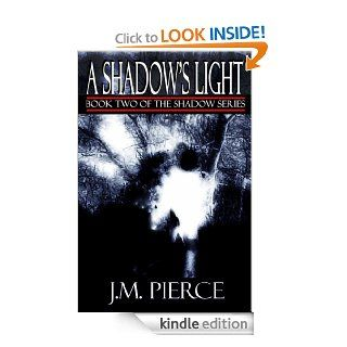 A Shadow's Light Book Two of The Shadow Series eBook J.M. Pierce Kindle Store