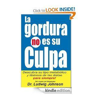 La Gordura No Es Su Culpa: Descubra su Tipo Metab�lico y Lib�rese de las Dietas Para Siempre (Spanish Edition)   Kindle edition by Dr. Ludwig Johnson. Health, Fitness & Dieting Kindle eBooks @ .
