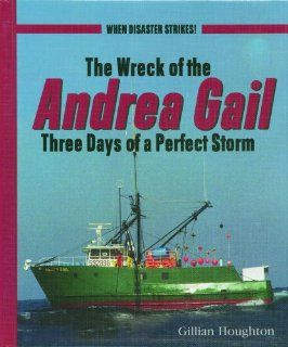 The Wreck of the Andrea Gail: Three Days of a Perfect Storm (When Disaster Strikes!): Gillian Houghton: Books