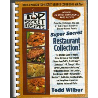 Top Secret Recipes (Creating kitchen clones of America's favorite brand name foods) Super Secret Restaurant Collection Todd Wilbur 9780452287945 Books