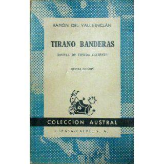Tirano Banderas: Novela De Tierra Caliente, Quinta Edicion (Collecion Austral, No. 105): Ramon Del Valle Inclan: Books