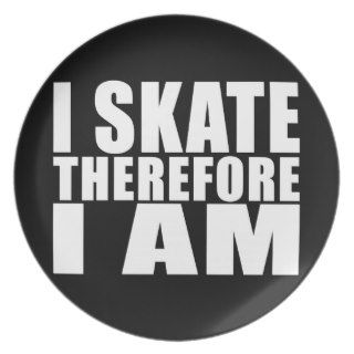 Funny Skaters Quotes Jokes I Skate Therefore I am Dinner Plates