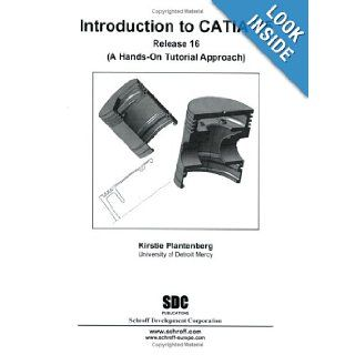 Introduction to CATIA: V.5, Release 16: Kirstie Plantenberg: 9781585033256: Books
