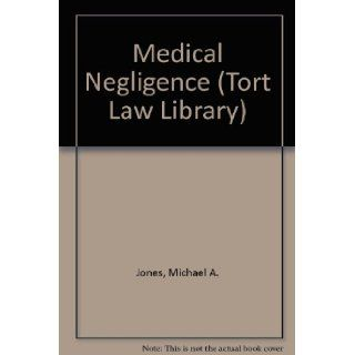 Medical Negligence (Tort Law Library): Michael A. Jones: 9780421534902: Books
