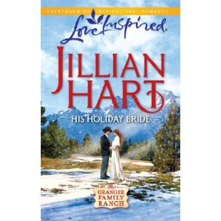 His Holiday Bride (Granger Family Ranch Series #3) (Love Inspired #589) Jillian Hart 9780373876259 Books