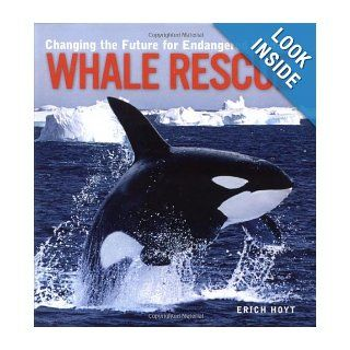 Whale Rescue Changing the Future for Endangered Wildlife (Firefly Animal Rescue) Erich Hoyt 9781552976012 Books