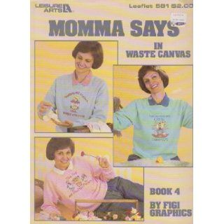 Momma Says In Waste Canvas Craft leaflet 581 Book 4 (Cross Stitch) (Over 20 Projects To paint) Figi Graphics 0028906005813 Books