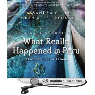 What Really Happened in Peru The Bane Chronicles, Book 1 (Audible Audio Edition) Cassandra Clare, Sarah Rees Brennan, Jesse Williams Books