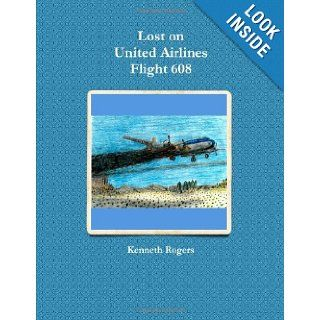 Lost on United Airlines Flight 608 Kenneth Rogers 9780557651689 Books