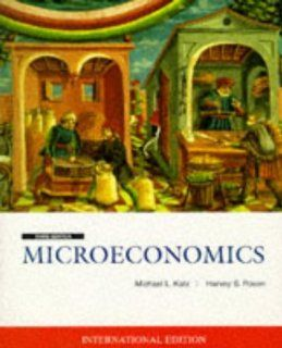 Microeconomics (McGraw Hill International Editions Series): Michael L. Katz, Harvey S. Rosen: 9780071153546: Books