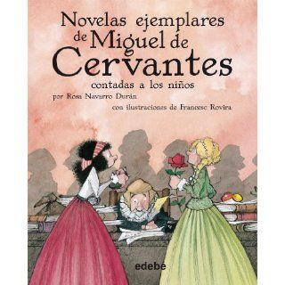 Novelas Ejemplares De Miguel De Cervantes Contadas A Los Ninos / The Selected Works of Miguel de Cervantes Told to Children (Spanish Edition): Rosa Navarro Duran, Francesc Rovira: 9788423690800: Books