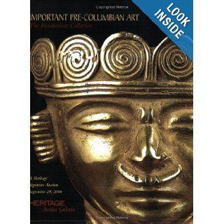Heritage Important Pre Columbian Art the Hendershott Collection Signature Auction #643 Session I of II (Important Pre Columbian and Native American Art) John Lunsford, James L. Halperin 9781599670706 Books