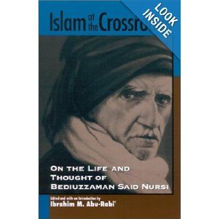 Islam at the Crossroads: On the Life and Thought of Bediuzzaman Said Nursi (Suny Series in Near Eastern Studies): Ibrahim M. Abu Rabi: 9780791456996: Books