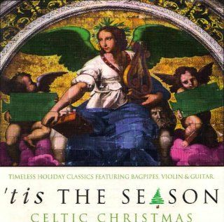 Tis the Season Celtic Christmas Timeless Holiday Classics Featuring Bagpipes, Violin & Guitar Music
