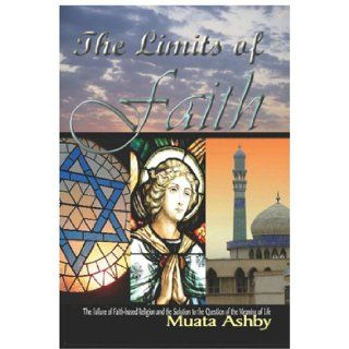 The Limits of Faith: The Failure of Faith based Religions and the Solution to the Meaning of Life (9781884564635): Muata Ashby: Books