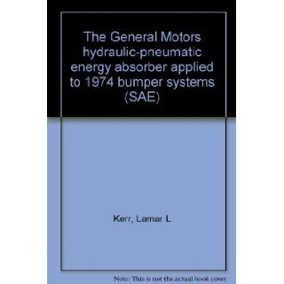 The General Motors hydraulic pneumatic energy absorber applied to 1974 bumper systems (SAE) Lamar L Kerr Books