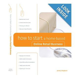 How to Start a Home Based Online Retail Business (Home Based Business Series) Jeremy Shepherd Books