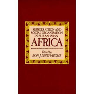 Reproduction and Social Organization in Sub Saharan Africa (Studies in Demography) Ron J. Lesth�ghe 9780520063631 Books