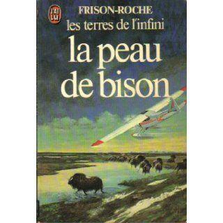 La Peau de Bison (Les Terres de l'Infini) (J'ai Lu, No. 715): Roger Frison Roche: Books
