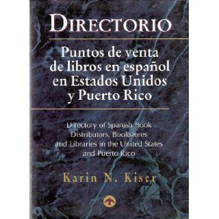 Directorio Puntos De Venta De Libros En Espanol En Estados Unidos Y Puerto Rico (Directory of Spanish Book Distributors, Bookstores and Libraries in the United States and Peurto Rico) Books