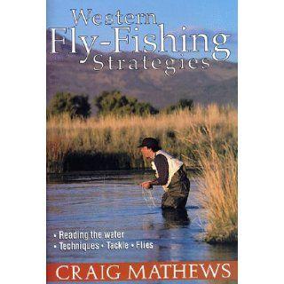 Western Fly Fishing Strategies Craig Mathews 9781558216419 Books