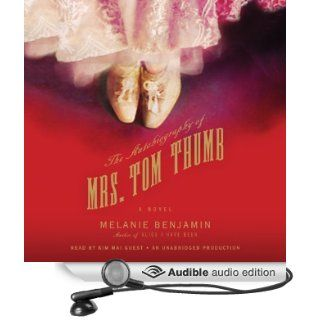 The Autobiography of Mrs. Tom Thumb: A Novel (Audible Audio Edition): Melanie Benjamin, Kim Mai Guest: Books