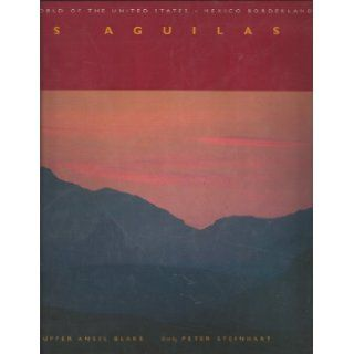 Two Eagles / Dos Aguilas A Natural History of the United States Mexico Borderlands Tupper Ansel Blake, Peter Steinhart 9780520084827 Books