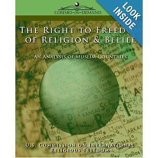 The Right to Freedom of Religion & Belief: An Analysis of Muslim Countries: US Commission on International Religion: 9781596051638: Books