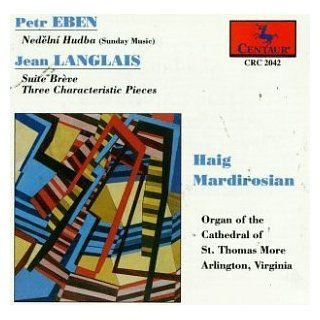 Petr Eben: Sunday Music; Jean Langlais: Suite Br�ve; Three Characteristic Pieces: Music