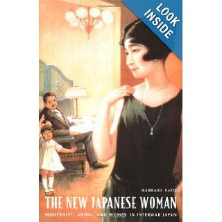 The New Japanese Woman: Modernity, Media, and Women in Interwar Japan (Asia Pacific: Culture, Politics, and Society): Barbara Sato: 9780822330448: Books